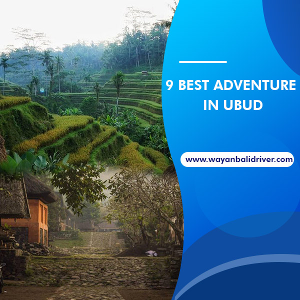 9 Best Adventure in Ubud which is Worth Visiting